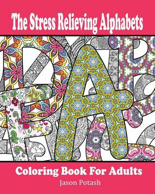 The Stress Relieving Alphabets Coloring Book for Adults (Paperback)