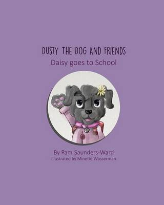 Dusty the Dog and Friends - Daisy Goes to School (Paperback)