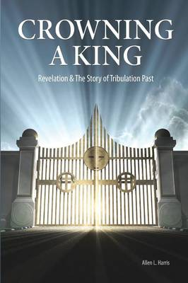 Crowning a King - Revelation & the Story of Tribulation Past (Paperback)