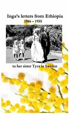 Inga's Letters from Ethiopia 1946 - 1955 to Her Sister Tyra in Sweden (Paperback)