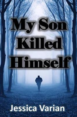 My Son Killed Himself: From Tragedy to Hope (Paperback)