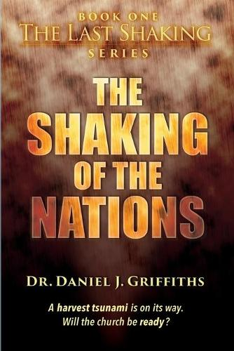 The Shaking of the Nations: A Harvest Tsunami Is on Its Way. Will the Church Be Ready? - Last Shaking 1 (Paperback)