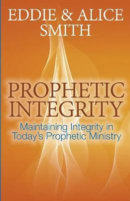 Prophetic Integrity: Maintaining Integrity in Today's Prophetic Ministry (Paperback)