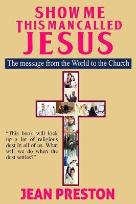 Show Me This Man Called Jesus: The Message from the World to the Church (Paperback)
