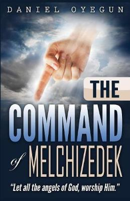 "The Command of Melchizedek: ""Let All the Angels of God, Worship Him."" (Paperback)"