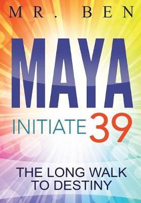 Maya Initiate 39: The Long Walk to Destiny (Hardback)