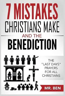7 Mistakes Christians Make and the Benediction: The Last Days Prayers for All Christians (Hardback)