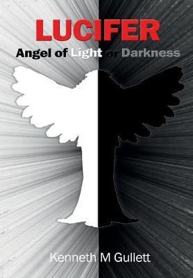 Lucifer: Angel of Light or Darkness (Hardback)