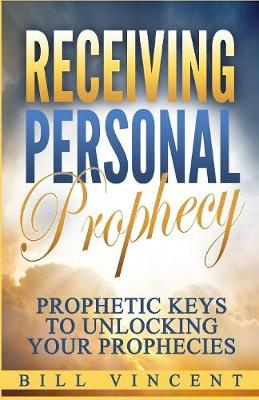Receiving Personal Prophecy: Prophetic Keys to Unlocking Your Prophecies (Paperback)