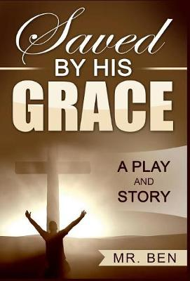 Saved by His Grace: A Play and Story (Hardback)