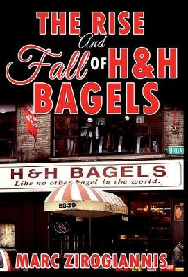 The Rise and Fall of H&h Bagels (Hardback)