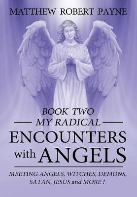My Radical Encounters with Angels - My Radical Encounters with Angels 2 (Hardback)
