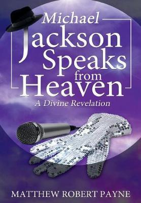 Michael Jackson Speaks from Heaven: A Divine Revelation (Hardback)