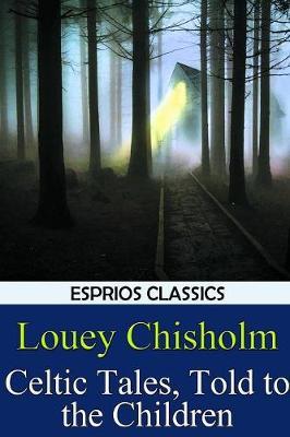 Celtic Tales, Told to the Children (Esprios Classics) (Paperback)