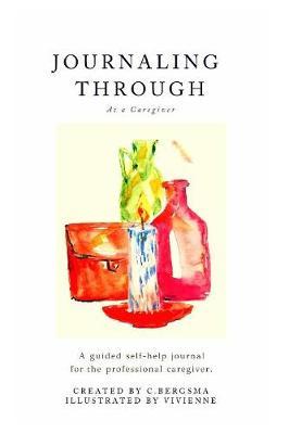 Journaling Through as a Professional Caregiver (Paperback)