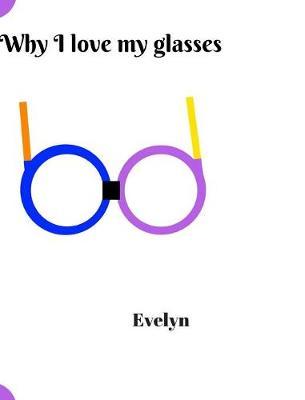 Why I Love My Glasses (Hardback)