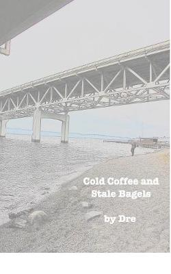Cold Coffee and Stale Bagels (Paperback)