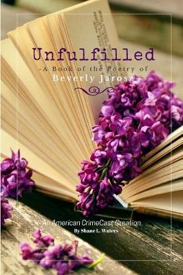 Unfulfilled - A Book of the Poetry of Beverly Jarosz (Paperback)
