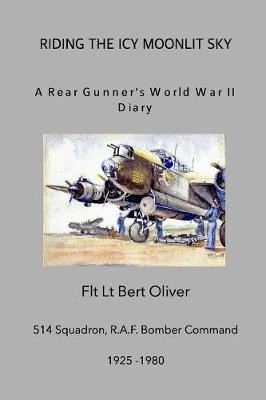 Riding the Icy Moonlit Sky. a Rear Gunner's World War II Diary (Paperback)