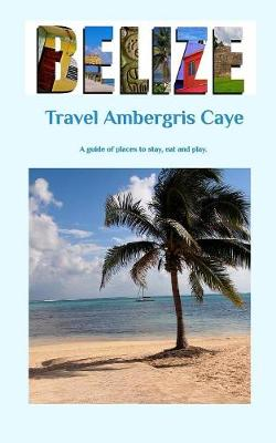 Travel Ambergris Caye Belize (Paperback)