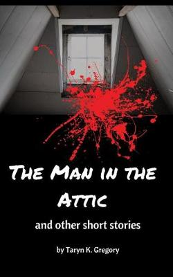 The Man in the Attic: And Other Short Stories (Paperback)