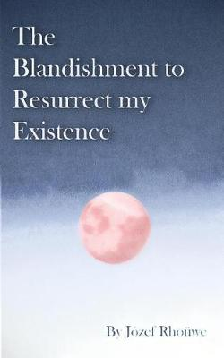 The Blandishment to Resurrect My Existence (Paperback)
