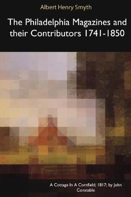 The Philadelphia Magazines and Their Contributors 1741-1850 (Paperback)