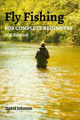 Fly Fishing for Complete Beginners (UK Edition) (Paperback)