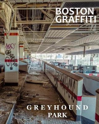 Boston Graffiti - Greyhound Park (Paperback)