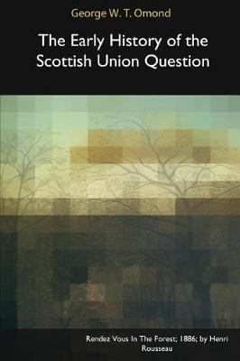 The Early History of the Scottish Union Question (Paperback)