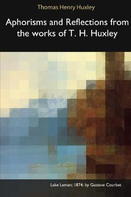 Aphorisms and Reflections from the Works of T. H. Huxley (Paperback)
