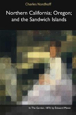 Northern California, Oregon, and the Sandwich Islands (Paperback)