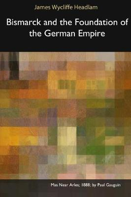 Bismarck and the Foundation of the German Empire (Paperback)