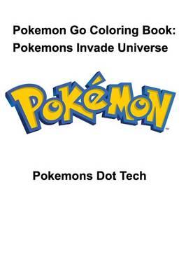 Pokemon Go Coloring Book: Pokemons Invade Universe (Paperback)