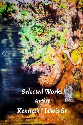 Selected Works Artist Kenneth J Lewis Sr (Paperback)