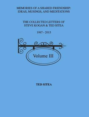 The Collected Lettersof Steve Kogan & Ted Sitea1987 - 2015volume III (Hardback)
