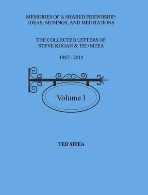 The Collected Letters of Steve Kogan& Ted Sitea 1987-2015volume I (Hardback)