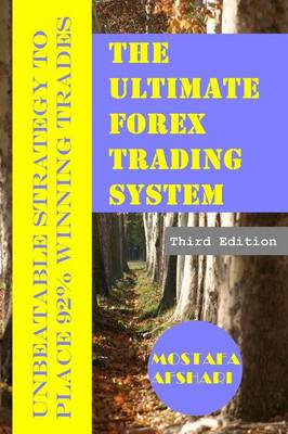 The Ultimate Forex Trading System-Unbeatable Strategy to Place 92% Winning Trades (Paperback)