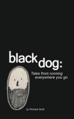 Black Dog: Tales from Running Everywhere You Go (Paperback)