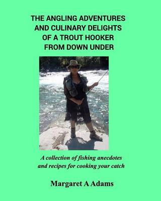 The Angling Adventures and Culinary Delights of a Trout Hooker from Down Under (Paperback)