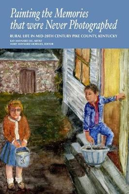Painting the Memories That Were Never Photographed: Rural Life in Mid-20th Century Pike County, Kentucky (Paperback)