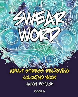 Swear Word Adult Stress Relieving Coloring Book - Vol. 3 (Paperback)