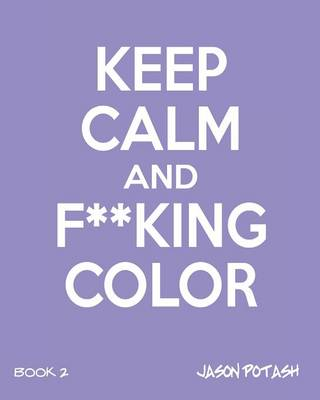 Keep Calm and F--King Color (Volume 2) (Paperback)