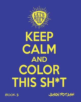 Keep Calm and Color This Sh--T (Volume 3) (Paperback)
