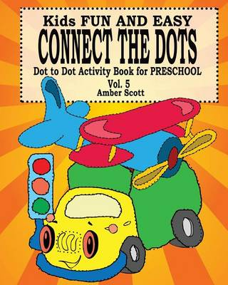 Kids Fun & Easy Connect the Dots - Vol. 5 ( Dot to Dot Activity Book for Preschool ) (Paperback)