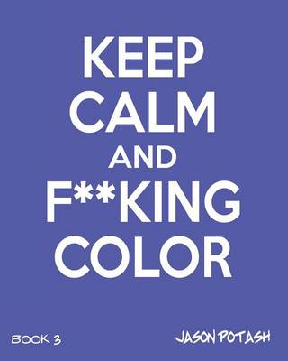 Keep Calm and F--King Color (Volume 3) (Paperback)
