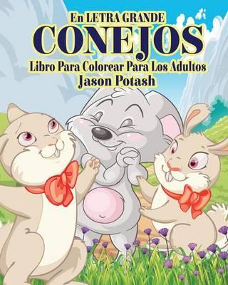 Conejos Libro Para Colorear Para Los Adultos ( En Letra Grande ) (Paperback)