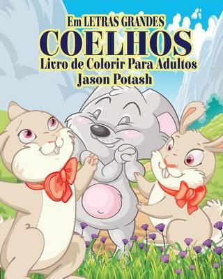 Coelhos Livro de Colorir Para Adultos ( Em Letras Grandes ) (Paperback)