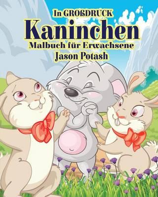 Kaninchen Malbuch F�r Erwachsene ( in Grobdruck) (Paperback)