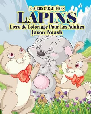 Lapins Livre de Coloriage Pour Les Adultes ( En Gros Caracteres) (Paperback)